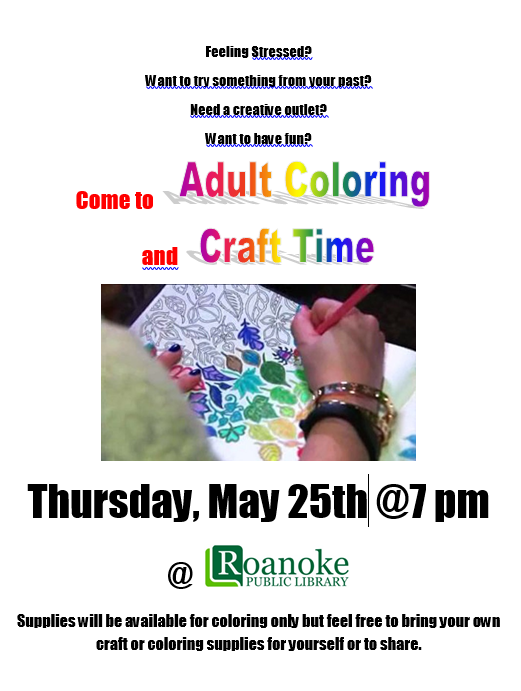 Come to Adult coloring and craft time Thursday May 25th @ 7 pm @Roanoke Public Library. Supplies will be available for coloring only but feel free to bring your own craft or coloring supplies for yourself or to share.