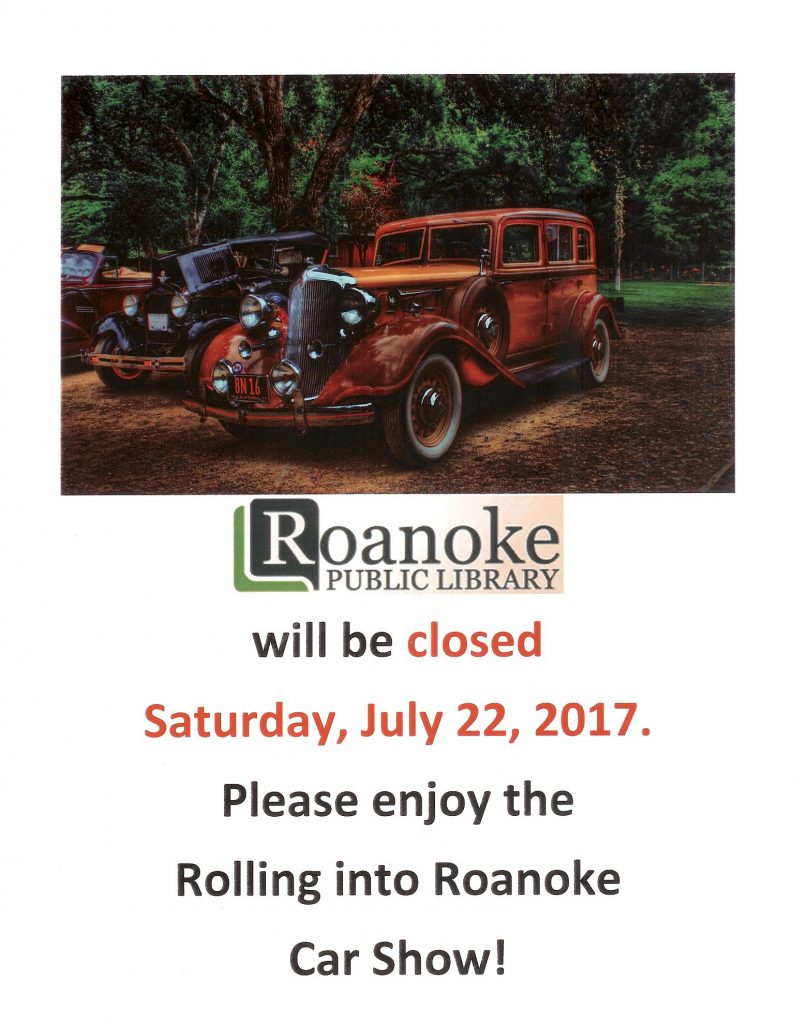 Roanoke Public Library will be closed Saturday, July 22, 2017.  Please enjoy the Rolling into Roanoke Car Show!